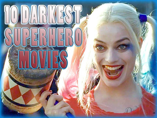 Top 10 Darkest Comic Book Superhero Movies